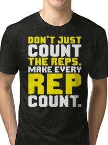 Don't Just Count The Reps. Make Every Rep Count. Tri-blend T-Shirt