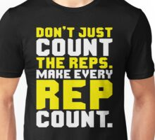 Don't Just Count The Reps. Make Every Rep Count. Unisex T-Shirt