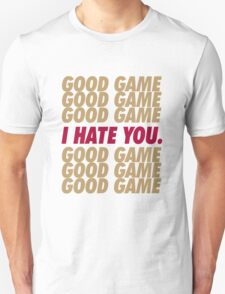 49ers Good Game I Hate You.  Unisex T-Shirt