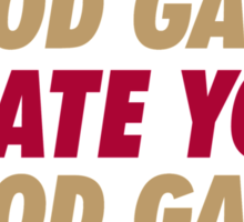 49ers Good Game I Hate You.  Sticker