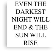 even the darkest night will end and the sun will rise Canvas Print