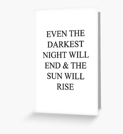 even the darkest night will end and the sun will rise Greeting Card