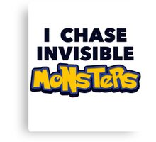 Pokemon Go I Chase Invisible Monsters Canvas Print