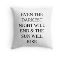 even the darkest night will end and the sun will rise Throw Pillow