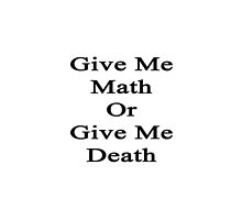 Give Me Math Or Give Me Death by supernova23