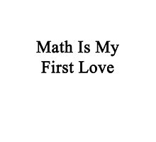 Math is My First Love by supernova23