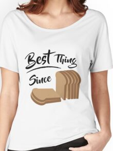 Best Thing Since Sliced Bread Women's Relaxed Fit T-Shirt
