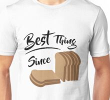Best Thing Since Sliced Bread Unisex T-Shirt