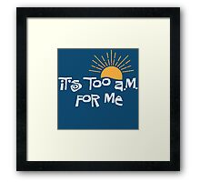 it's too a.m. for me Framed Print