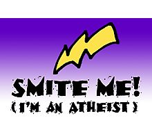 Smite Me! I'm an Atheist (Light background) Photographic Print