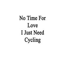 No Time For Love I Just Need Cycling  by supernova23