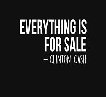 Everything is for sale - Clinton Cash US 2016 funny t-shirt Unisex T-Shirt
