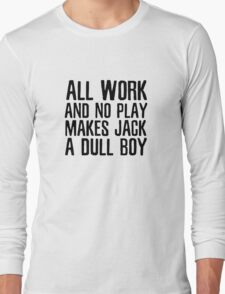 All Work No Play The Shining Quote Kubrick Long Sleeve T-Shirt