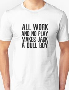 All Work No Play The Shining Quote Kubrick Unisex T-Shirt