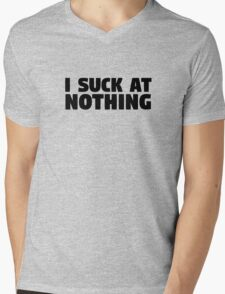 I Suck At Nothing Funny Quote Mens V-Neck T-Shirt