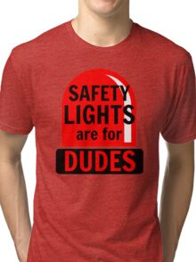 Safety Lights Are For Dudes Tri-blend T-Shirt