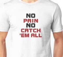 Pokemon - NO PAIN NO CATCH 'EM ALL Unisex T-Shirt