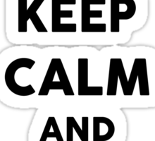 Keep Calm And Be My King Sticker