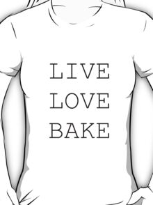 Live. Love. Bake. T-Shirt