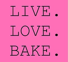 Live. Love. Bake. by starcloudsky
