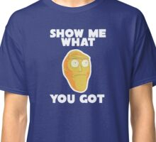 Rick & Morty - Show me what you got Classic T-Shirt