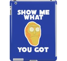 Rick & Morty - Show me what you got iPad Case/Skin