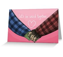 Let's Be Weird Together Greeting Card
