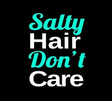 Salty Hair, Don't Care by hipsterapparel