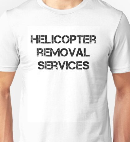 Helicopter removal services Unisex T-Shirt