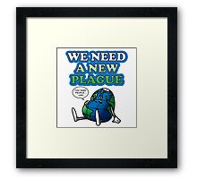 We Need A New Plague Framed Print