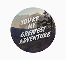 You're my greatest adventure Unisex T-Shirt