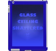 Glass Ceiling Shattered! iPad Case/Skin