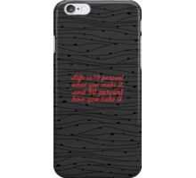 Life is 10 percent what you make it, and 90 percent how you take it iPhone Case/Skin