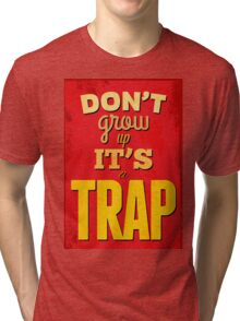 """""""Dont'grow up,its a trap""""cool typography,red,yellow Tri-blend T-Shirt"""