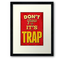 """Dont'grow up,its a trap""cool typography,red,yellow Framed Print"