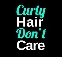 Curly Hair Don't Care by hipsterapparel