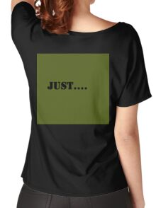 "Just Series  ""Just...."" Women's Relaxed Fit T-Shirt"