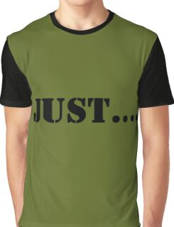 """Just Series  """"Just...."""" Graphic T-Shirt"""