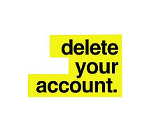 Hillary Clinton - Delete your account Photographic Print
