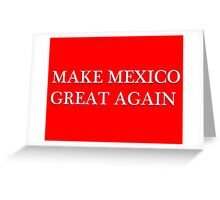 MAKE MEXICO GREAT AGAIN Greeting Card