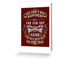 You Can't Buy Happiness But You Can Buy Guns Shirt  Greeting Card