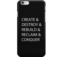 Create & Destroy & Rebuild & Reclaim & Conquer iPhone Case/Skin