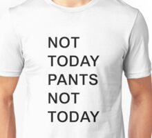Not Today Pants Unisex T-Shirt