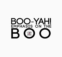 boo-yah! emphasis on the boo Unisex T-Shirt