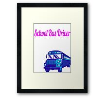 Once You Become a School Bus Driver  All of your problems are behind you ! Framed Print