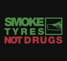 SMOKE TYRES NOT DRUGS (1) by PlanDesigner