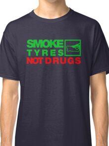 SMOKE TYRES NOT DRUGS (1) Classic T-Shirt