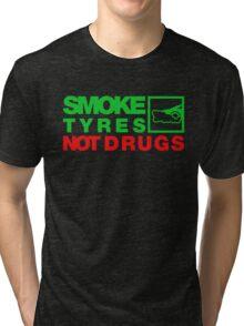 SMOKE TYRES NOT DRUGS (1) Tri-blend T-Shirt