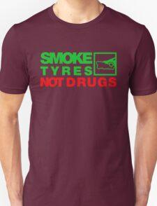 SMOKE TYRES NOT DRUGS (1) Unisex T-Shirt