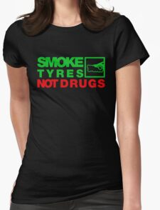 SMOKE TYRES NOT DRUGS (1) Womens Fitted T-Shirt